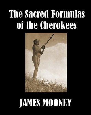 Sacred Formulas of the Cherokees [Illustrated] James Mooney