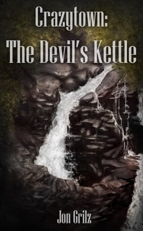 Crazytown: The Devils Kettle  by  Jon Grilz