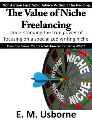 The Value of Niche Freelancing (Youre a Full-Time Writer, Now What?)  by  E.M. Usborne