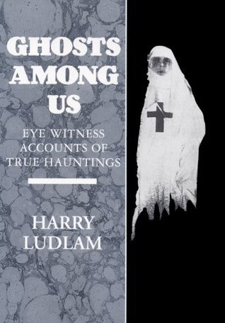 Ghosts Among Us - Eye Witness Accounts of True Hauntings  by  Harry Ludlam