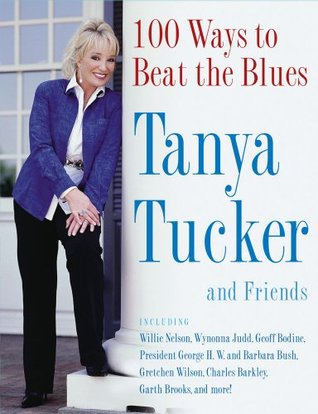100 Ways to Beat the Blues: An Uplifting Book for Anyone Whos Down  by  Tanya Tucker