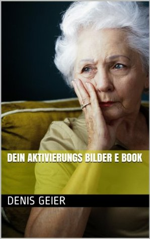 Dein Aktivierungs Bilder E Book  by  Denis Geier