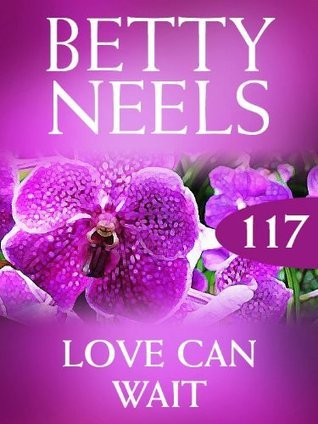 Love Can Wait (Betty Neels Collection - Book 117) Betty Neels