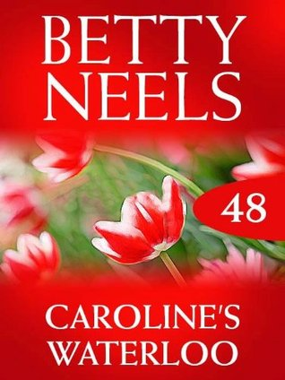 Carolines Waterloo (Betty Neels Collection - Book 48) Betty Neels