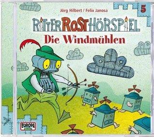 Ritter Rost Hörspiel 05. Die Windmühlen  by  Jörg Hilbert
