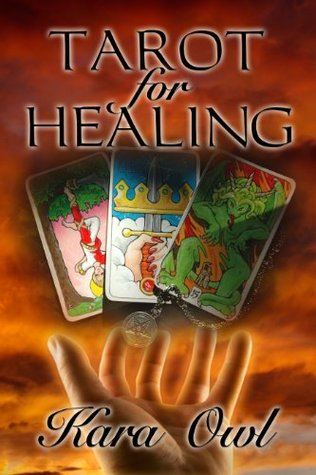 Tarot For Healing  by  Kara Owl