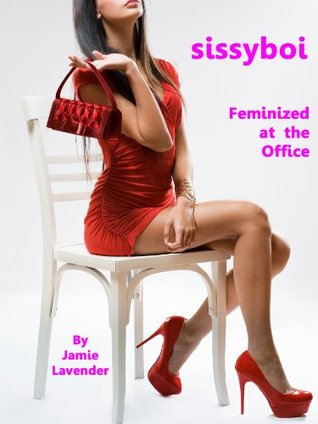sissyboi, Feminized at the Office  by  Jamie Lavender