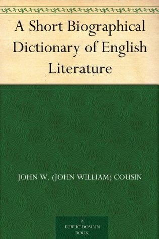 A Short Biographical Dictionary of English Literature John W. (John William) Cousin