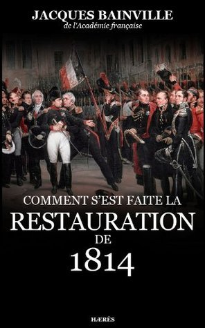 Comment sest faite la Restauration de 1814  by  Jacques Bainville