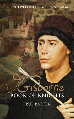 Gisborne: Book of Knights (The Gisborne Saga)  by  Prue Batten