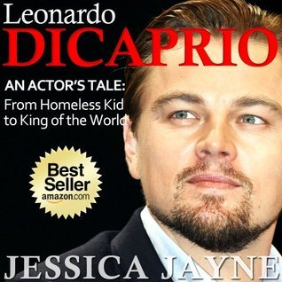 Leonardo DiCaprio Exposed...an Actors Tale: From Homeless Kid to King of the World  by  Jessica Jayne
