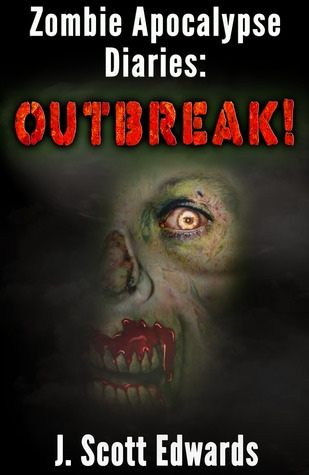 Zombie Apocalypse Diaries: Outbreak  by  J. Scott Edwards