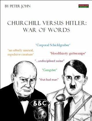 Churchill versus Hitler: War of Words Peter John