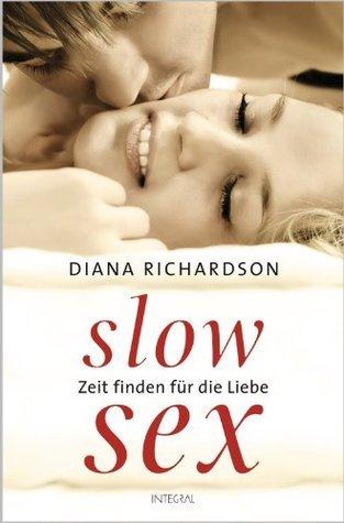 Slow Sex: Zeit finden für die Liebe -  by  Diana Richardson