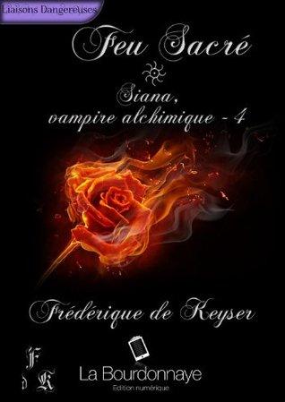 Feu Sacré (Siana, vampire alchimique, #4)  by  Frédérique de Keyser