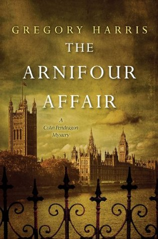 The Arnifour Affair (Colin Pendragon Mysteries, #1) Gregory Harris