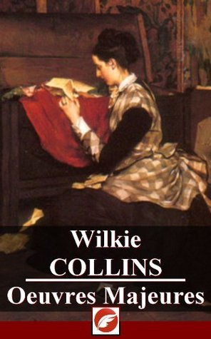 Wilkie Collins: Oeuvres Majeures - 10 titres Wilkie Collins