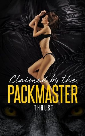 Claimed  by  The Packmaster (Alpha Mate, Werewolf, BBW, Billionaire, Paranormal Erotica) by Thrust