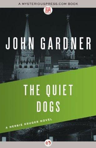 The Quiet Dogs (The Herbie Kruger Novels) John          Gardner