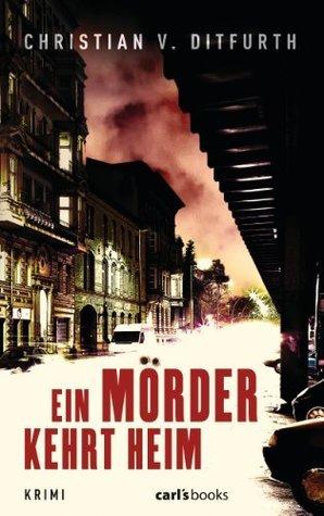 Ein Mörder kehrt heim: Krimi  by  Christian von Ditfurth