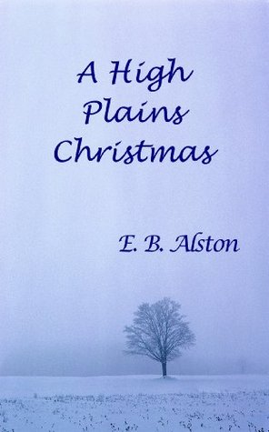 A High Plains Christmas  by  E. B.  Alston