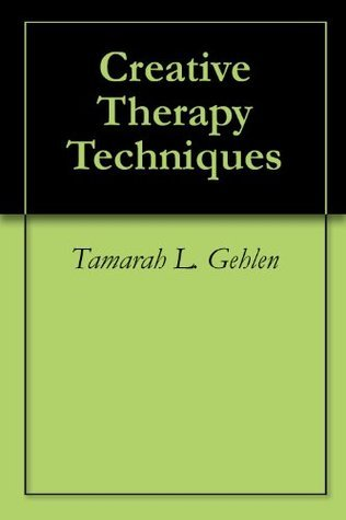 Creative Therapy Techniques  by  Tamarah L.  Gehlen