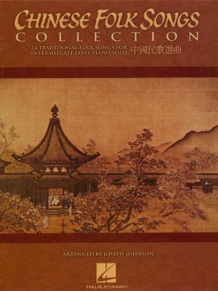Chinese Folk Songs Collection Songbook: 24 Traditional Songs Arranged for Intermediate Piano Solo Joseph Johnson