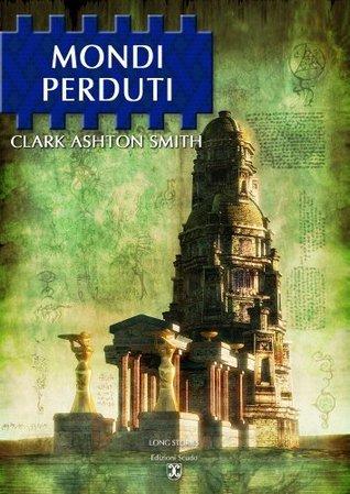 Mondi Perduti (Long Stories SF - I Classici) Clark Ashton Smith