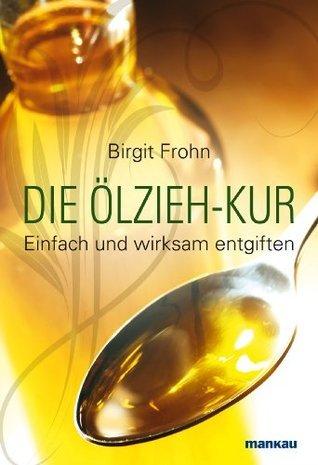Die Ölzieh-Kur: Einfach und wirksam entgiftenSymbole, Zahlen, Buchstaben und Wörter als Schlüssel zur Matrix Birgit Frohn