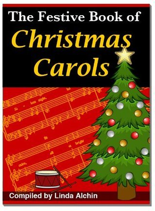 The Festive Book of Christmas Carols  by  Linda Alchin