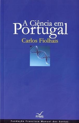 A Ciência em Portugal Carlos Fiolhais