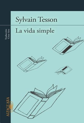 La vida simple  by  Sylvain Tesson