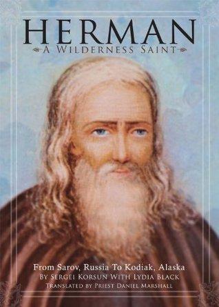 Herman: A Wilderness Saint: From Sarov, Russia to Kodiak, Alaska  by  Sergei Korsun