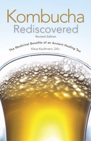 Kombucha Rediscovered: Revised Edition  by  Klaus Kaufmann