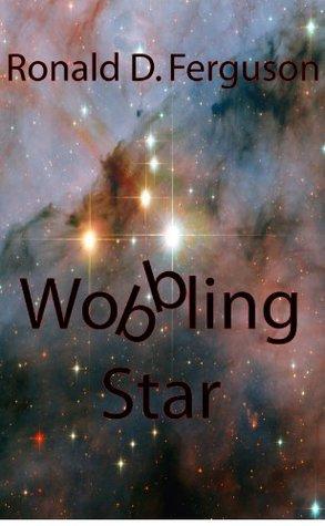 Wobbling Star Ronald D. Ferguson