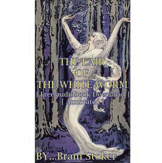 THE LAIR OF THE WHITE WORM - [ Free audiobook Download ] [ Annotated ] Bram Stoker