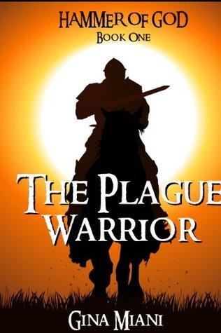 The Plague Warrior (Hammer of God #1) Gina Miani
