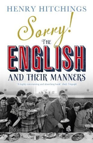 Sorry! The English and Their Manners Henry Hitchings