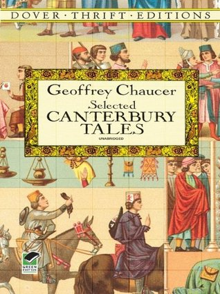 Selected Canterbury Tales: General Prologue, Knights Tale, Millers Pro  by  Geoffrey Chaucer
