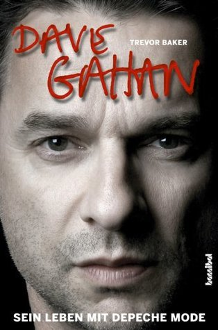 Dave Gahan: Mein Leben mit Depeche Mode  by  Trevor Baker