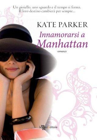 Innamorarsi a Manhattan (Narrativa) Kate Parker