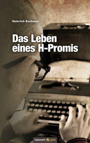 Das Leben eines H-Promis: Der Weg zurück aus einer Lebenskrise Heinrich Eschauer