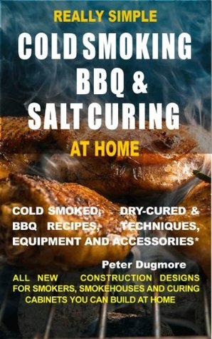 REALLY SIMPLE COLD SMOKING, BBQ AND SALT CURING AT HOME (REALLY SIMPLE HOW-TO BOOKS)  by  Peter Dugmore