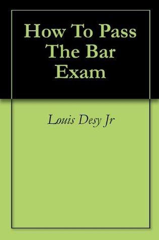 How To Pass The Bar Exam Desy Jr, Louis