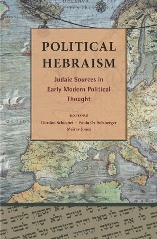 Political Hebraism: Judaic Sources in Early Modern Political Thought  by  Gordon Schochet