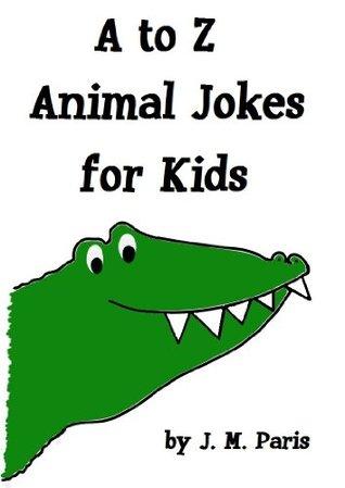 A to Z Animal Jokes for Kids  by  J. M.  Paris