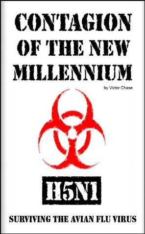 Contagion of the New Millennium:  H5N1, Surviving the Avian Flu Virus Victor Chase