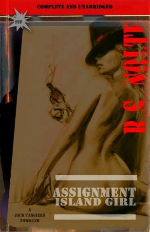 Assignment: Island Girl (Jack Tangiers Thriller - Novella)  by  R.S. Nolte