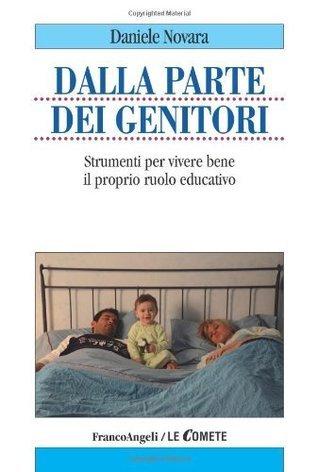 Dalla parte dei genitori. Strumenti per vivere bene il proprio ruolo educativo  by  Daniele Novara