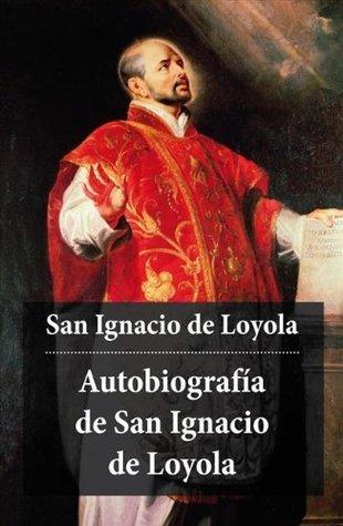 Autobiografía de San Ignacio de Loyola  by  De Loyola, Ignacio